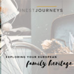 Exploring your European Family Heritage